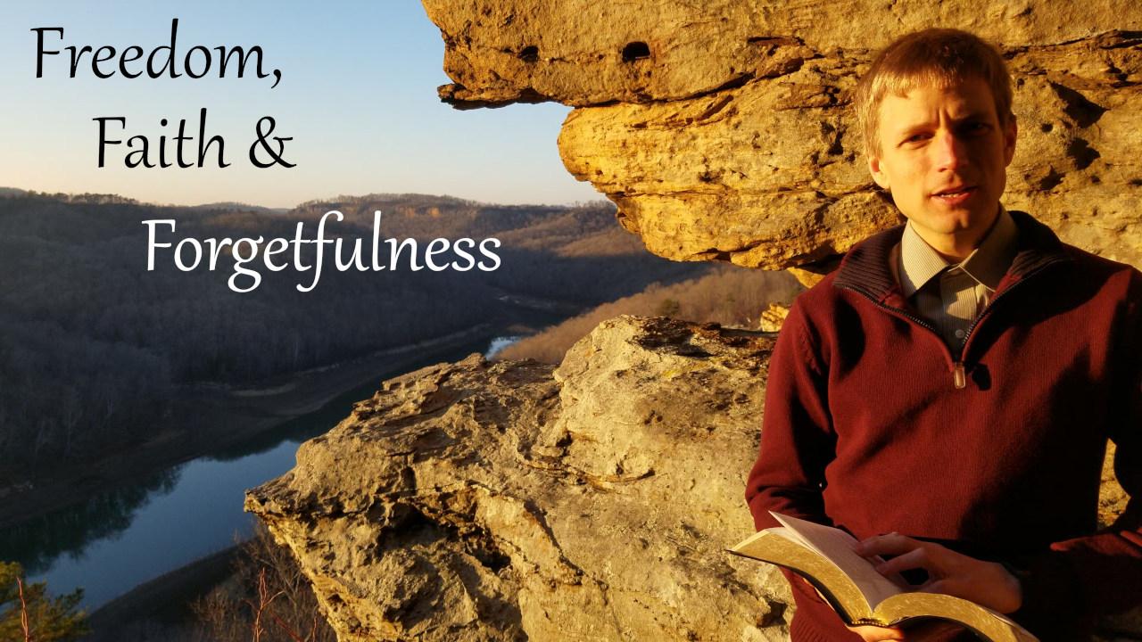 Freedom, Faith & Forgetfulness